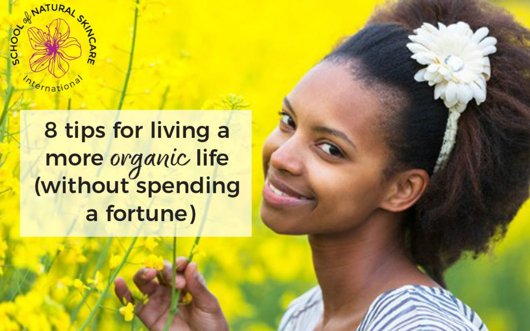 8 tips for living a more organic life (without spending a fortune)