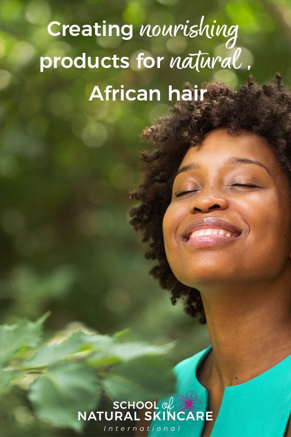 Creating Nourishing Products for Natural, African Hair Haircare Formulation
