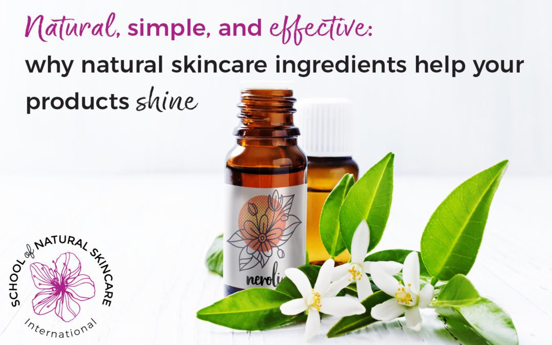 Natural, Simple, and Effective: Why Natural Skincare Ingredients Help your Products Shine